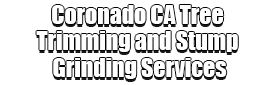 Coronado CA Tree Trimming and Stump Grinding Services Logo-We Offer Tree Trimming Services, Tree Removal, Tree Pruning, Tree Cutting, Residential and Commercial Tree Trimming Services, Storm Damage, Emergency Tree Removal, Land Clearing, Tree Companies, Tree Care Service, Stump Grinding, and we're the Best Tree Trimming Company Near You Guaranteed!